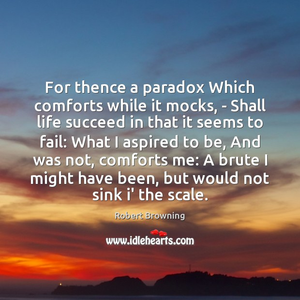 Image, For thence a paradox Which comforts while it mocks, – Shall life