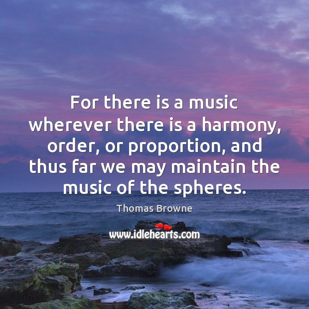 For there is a music wherever there is a harmony, order, or Image
