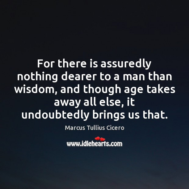 For there is assuredly nothing dearer to a man than wisdom, and Image