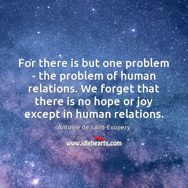 Image, For there is but one problem – the problem of human relations.