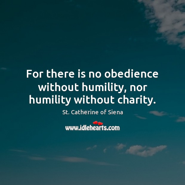 Image, For there is no obedience without humility, nor humility without charity.