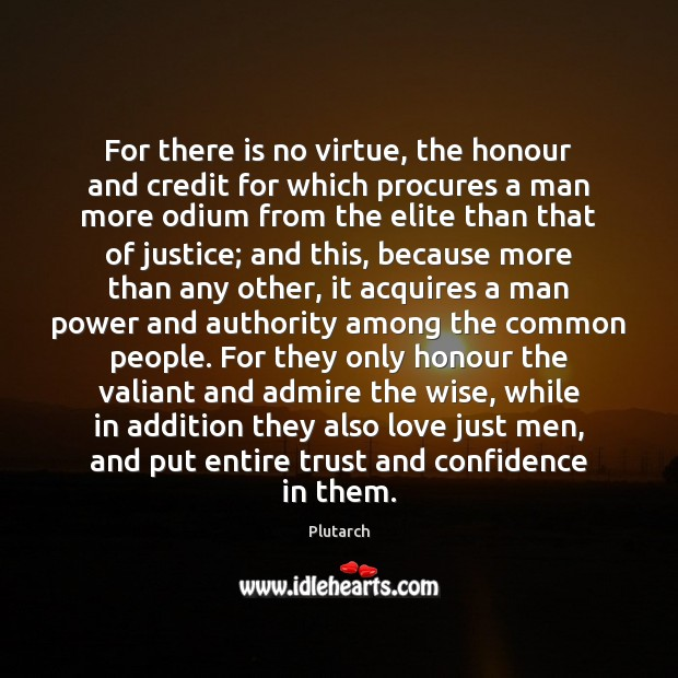 Image, For there is no virtue, the honour and credit for which procures