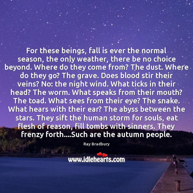 Image, For these beings, fall is ever the normal season, the only weather,