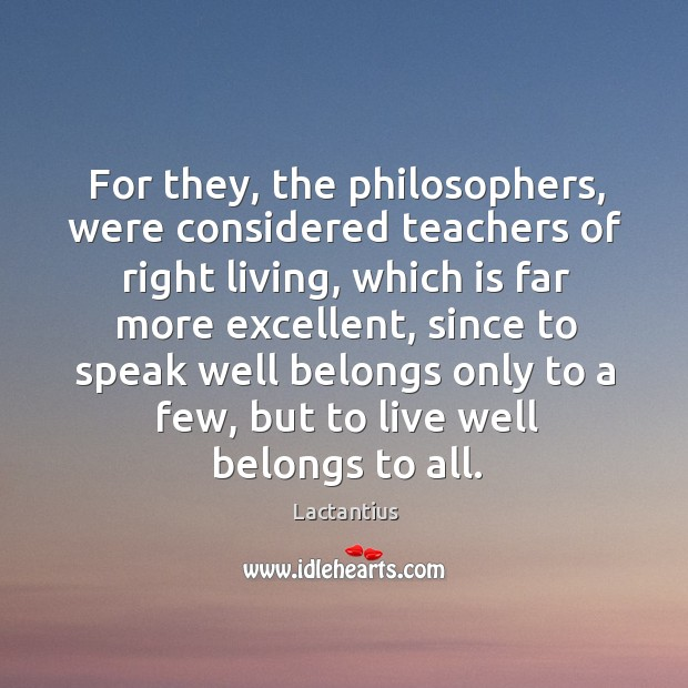 For they, the philosophers, were considered teachers of right living Lactantius Picture Quote