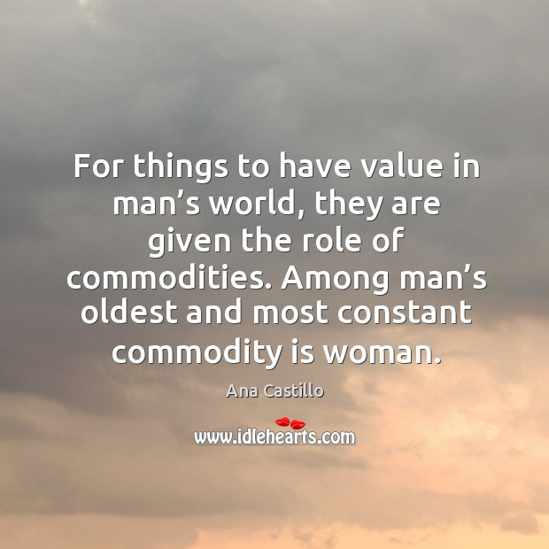 Image, For things to have value in man's world, they are given the role of commodities.