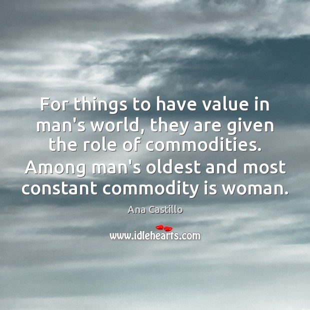 Image, For things to have value in man's world, they are given the