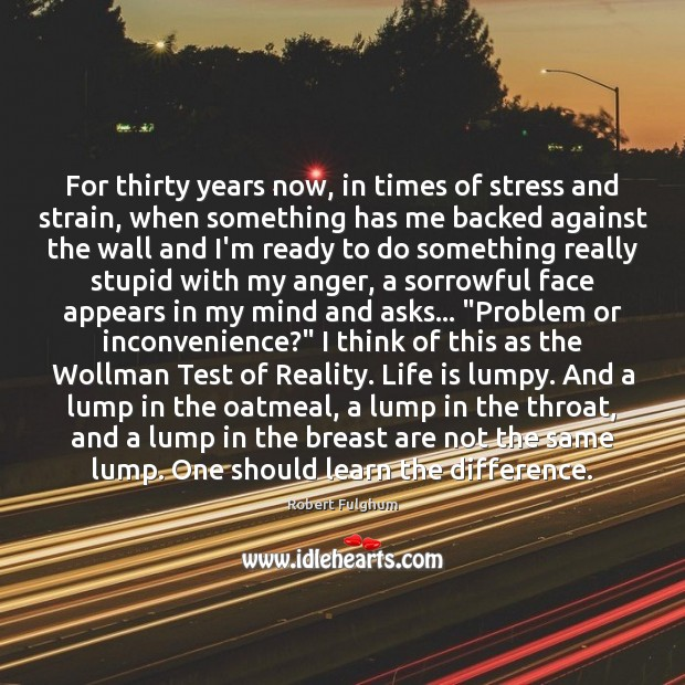 For thirty years now, in times of stress and strain, when something Image