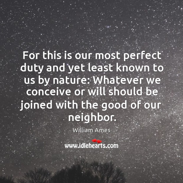 For this is our most perfect duty and yet least known to us by nature. Image