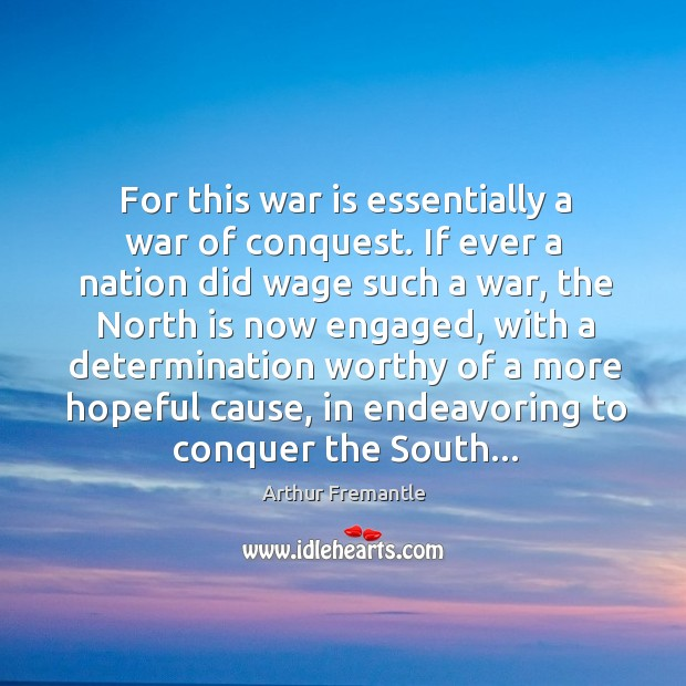For this war is essentially a war of conquest. If ever a Image