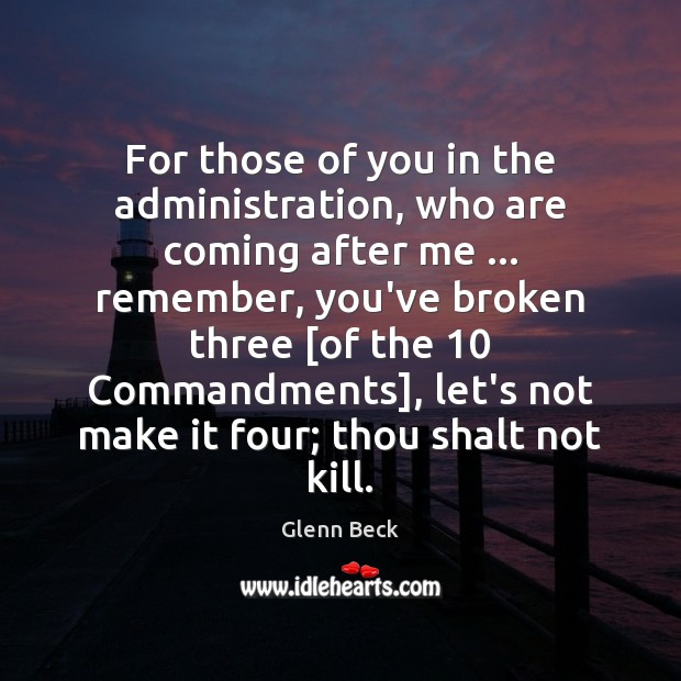 For those of you in the administration, who are coming after me … Glenn Beck Picture Quote