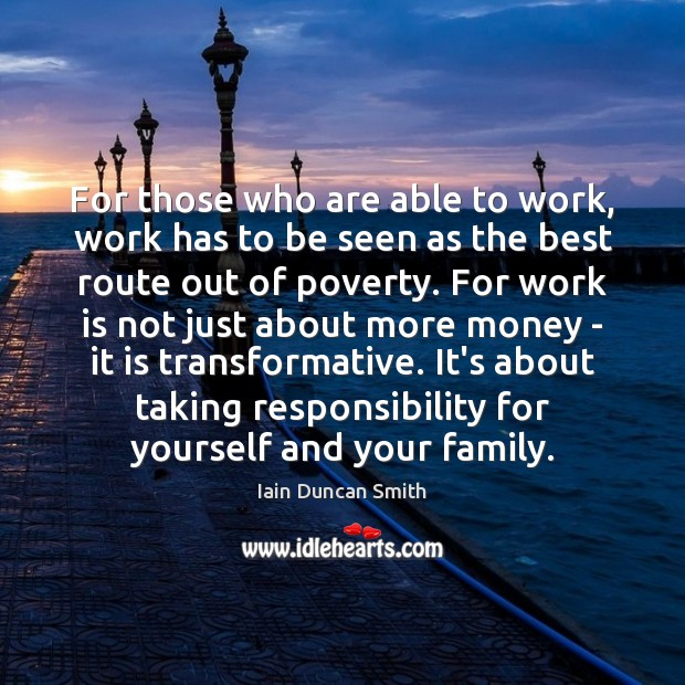 For those who are able to work, work has to be seen Work Quotes Image