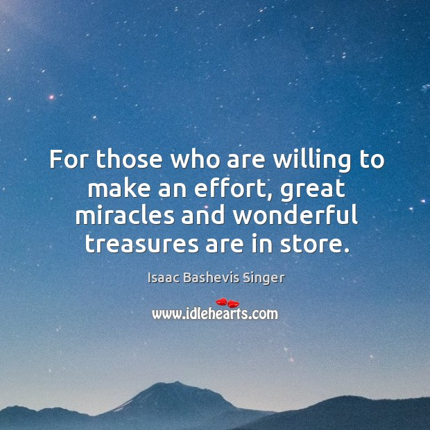 Image, For those who are willing to make an effort, great miracles and wonderful treasures are in store.