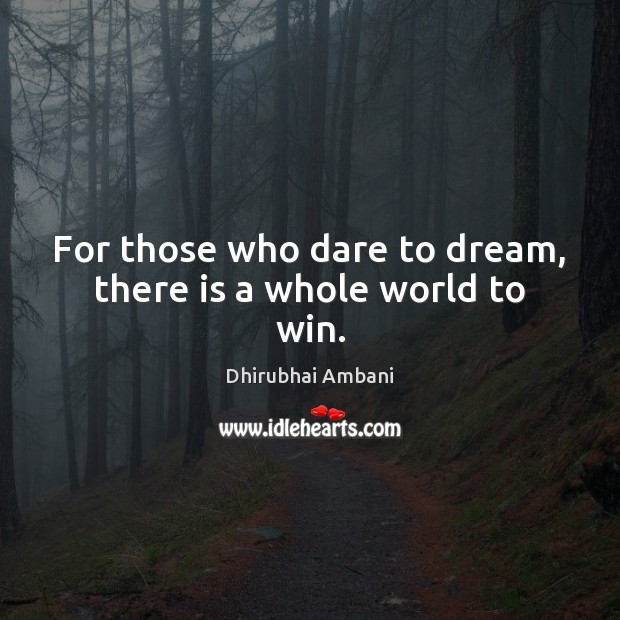 For those who dare to dream, there is a whole world to win. Dhirubhai Ambani Picture Quote