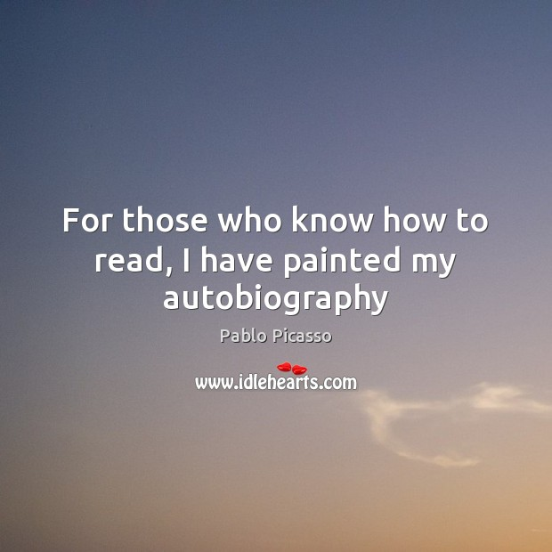 Image, For those who know how to read, I have painted my autobiography
