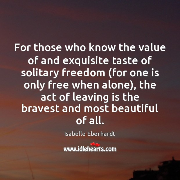 For those who know the value of and exquisite taste of solitary Image