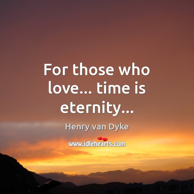 Image, For those who love… time is eternity…