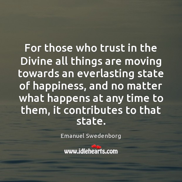 For those who trust in the Divine all things are moving towards Emanuel Swedenborg Picture Quote