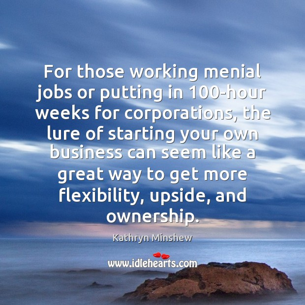 For those working menial jobs or putting in 100-hour weeks for corporations, Image