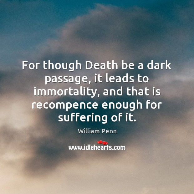 Image, For though Death be a dark passage, it leads to immortality, and