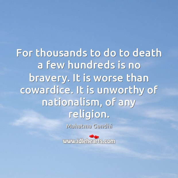 For thousands to do to death a few hundreds is no bravery. Image