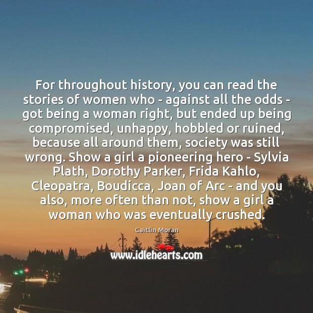 For throughout history, you can read the stories of women who – Caitlin Moran Picture Quote
