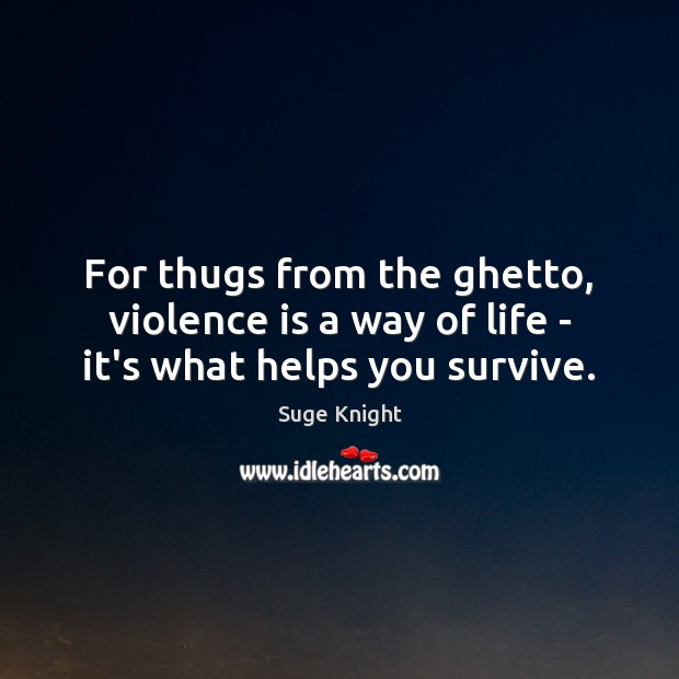 For thugs from the ghetto, violence is a way of life – it's what helps you survive. Image