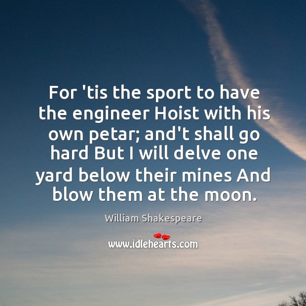 Image, For 'tis the sport to have the engineer Hoist with his own