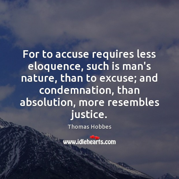 Image, For to accuse requires less eloquence, such is man's nature, than to