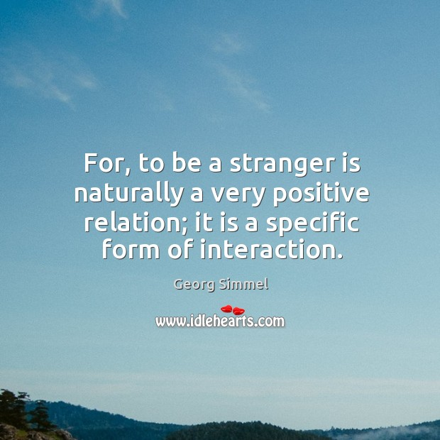 For, to be a stranger is naturally a very positive relation; it is a specific form of interaction. Image
