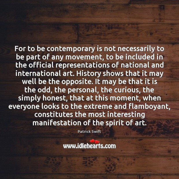 Image, For to be contemporary is not necessarily to be part of any