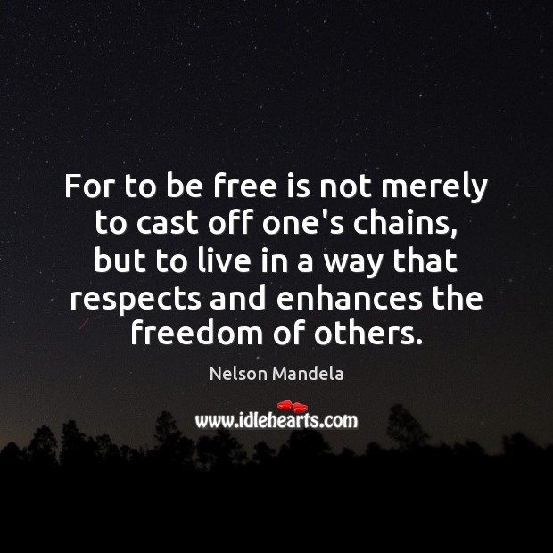 For to be free is not merely to cast off one's chains, Nelson Mandela Picture Quote