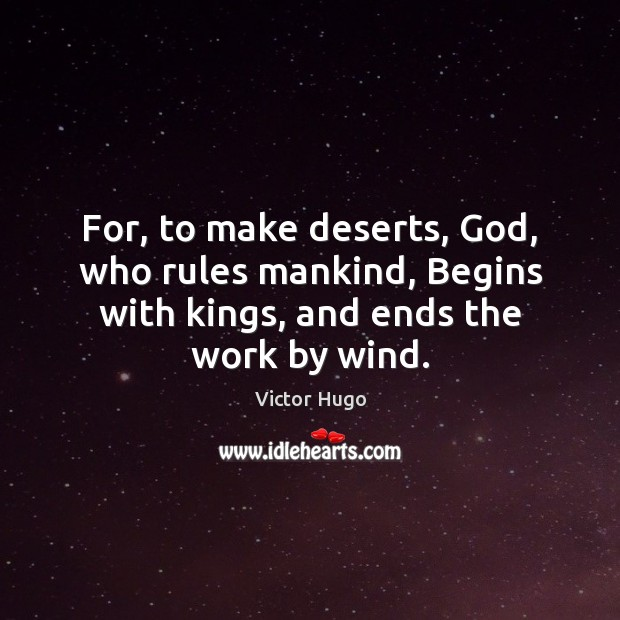Image, For, to make deserts, God, who rules mankind, Begins with kings, and