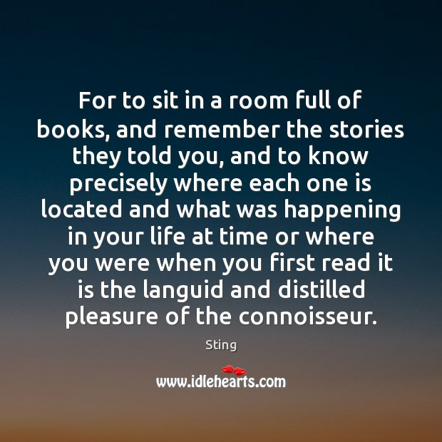 Image, For to sit in a room full of books, and remember the