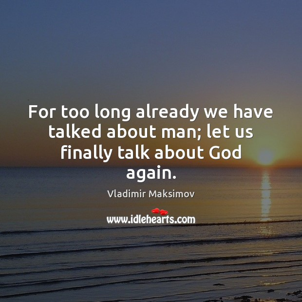For too long already we have talked about man; let us finally talk about God again. Image