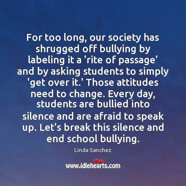 For too long, our society has shrugged off bullying by labeling it Student Quotes Image