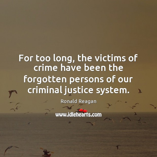 For too long, the victims of crime have been the forgotten persons Image