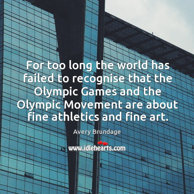 Image, For too long the world has failed to recognise that the olympic games and the olympic movement are about fine athletics and fine art.