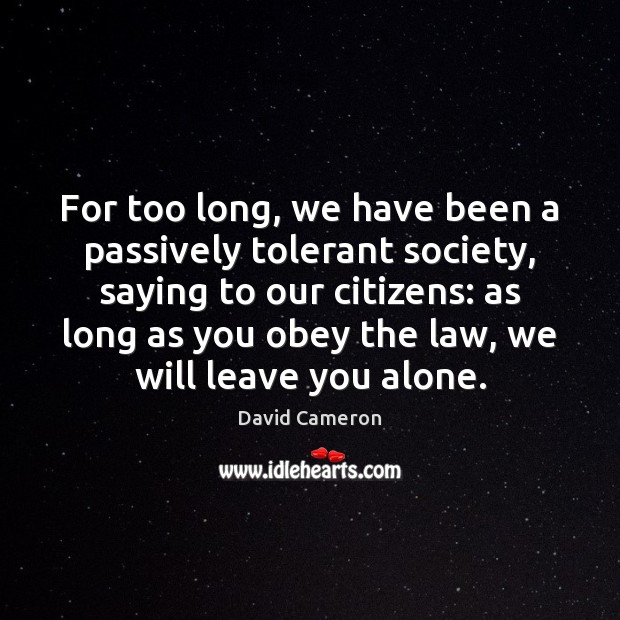 For too long, we have been a passively tolerant society, saying to David Cameron Picture Quote