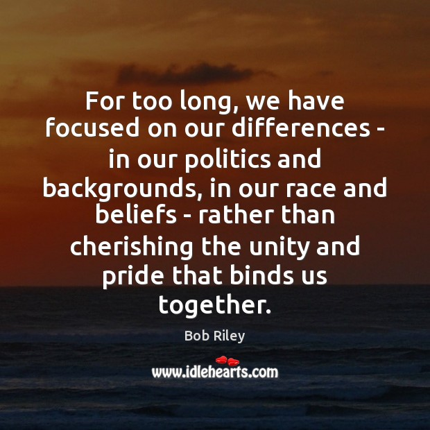 Image, For too long, we have focused on our differences – in our