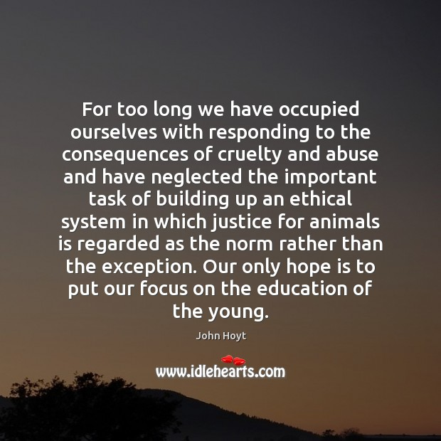 For too long we have occupied ourselves with responding to the consequences Hope Quotes Image