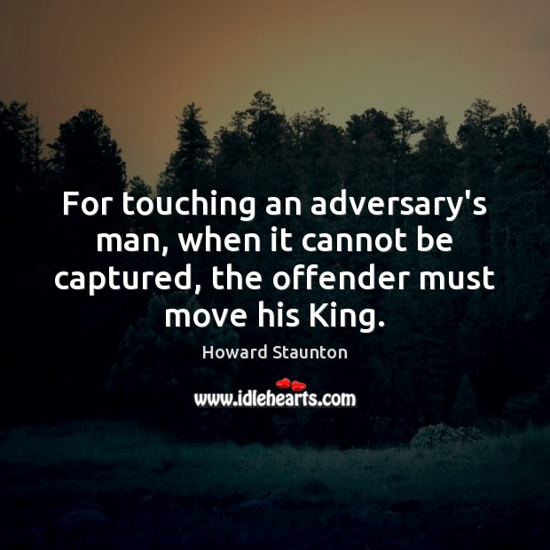 Image, For touching an adversary's man, when it cannot be captured, the offender