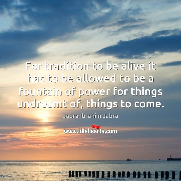 For tradition to be alive it has to be allowed to be Image