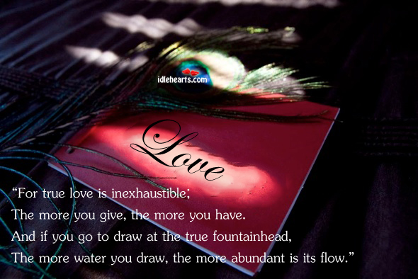 True love is inexhaustible; more you give, more you have. Water Quotes Image