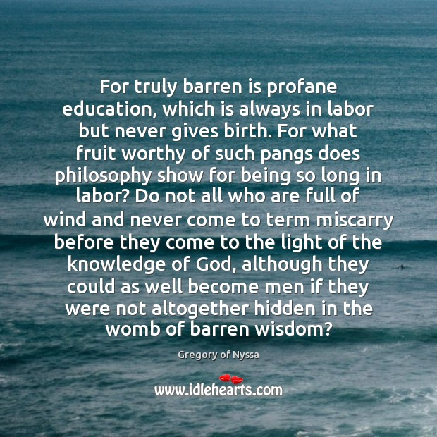 For truly barren is profane education, which is always in labor but Gregory of Nyssa Picture Quote