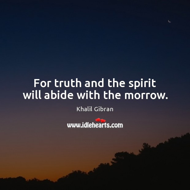 For truth and the spirit will abide with the morrow. Image