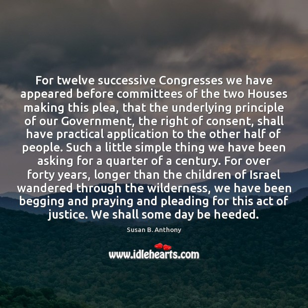 For twelve successive Congresses we have appeared before committees of the two Image