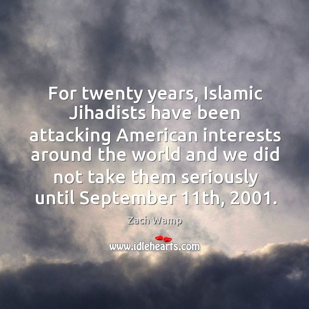 Image, For twenty years, Islamic Jihadists have been attacking American interests around the