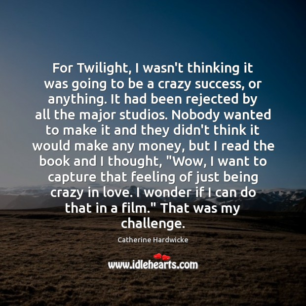 For Twilight, I wasn't thinking it was going to be a crazy Image