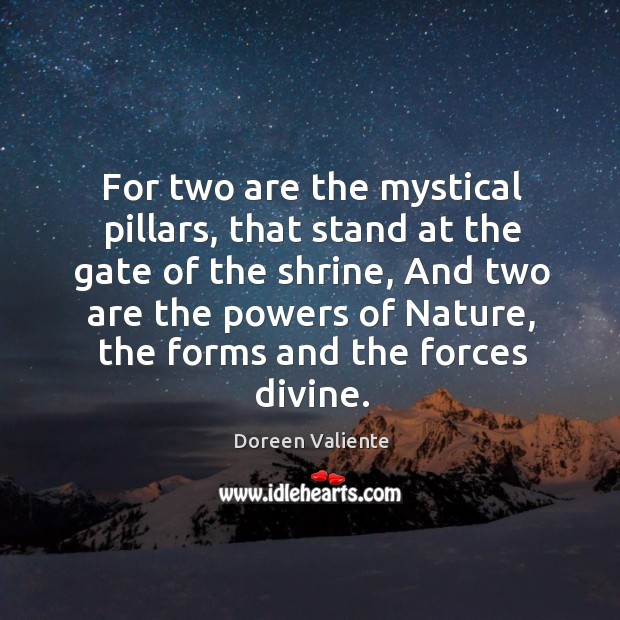 For two are the mystical pillars, that stand at the gate of Image