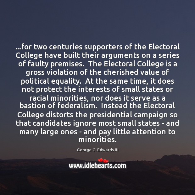 …for two centuries supporters of the Electoral College have built their arguments College Quotes Image